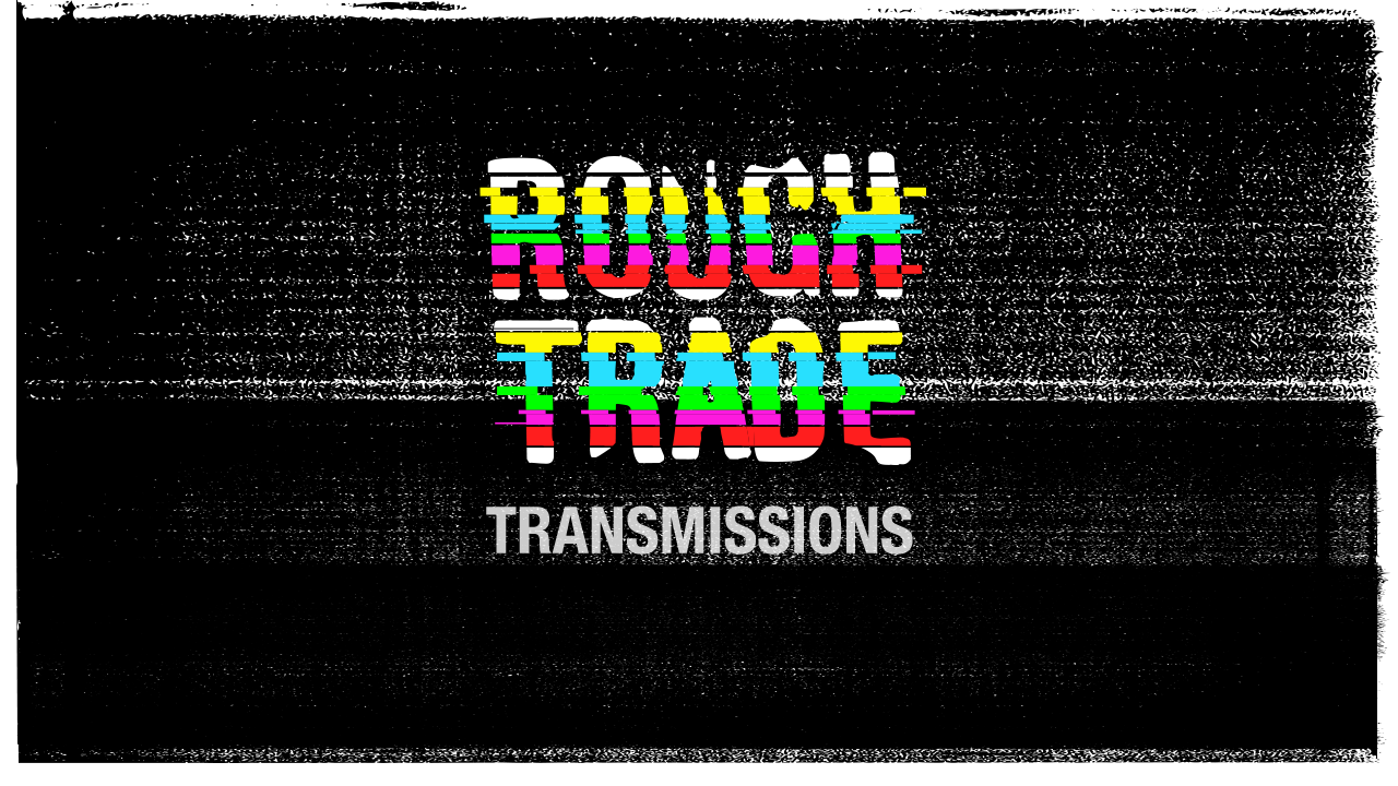 Incoming! Rough Trade Transmissions