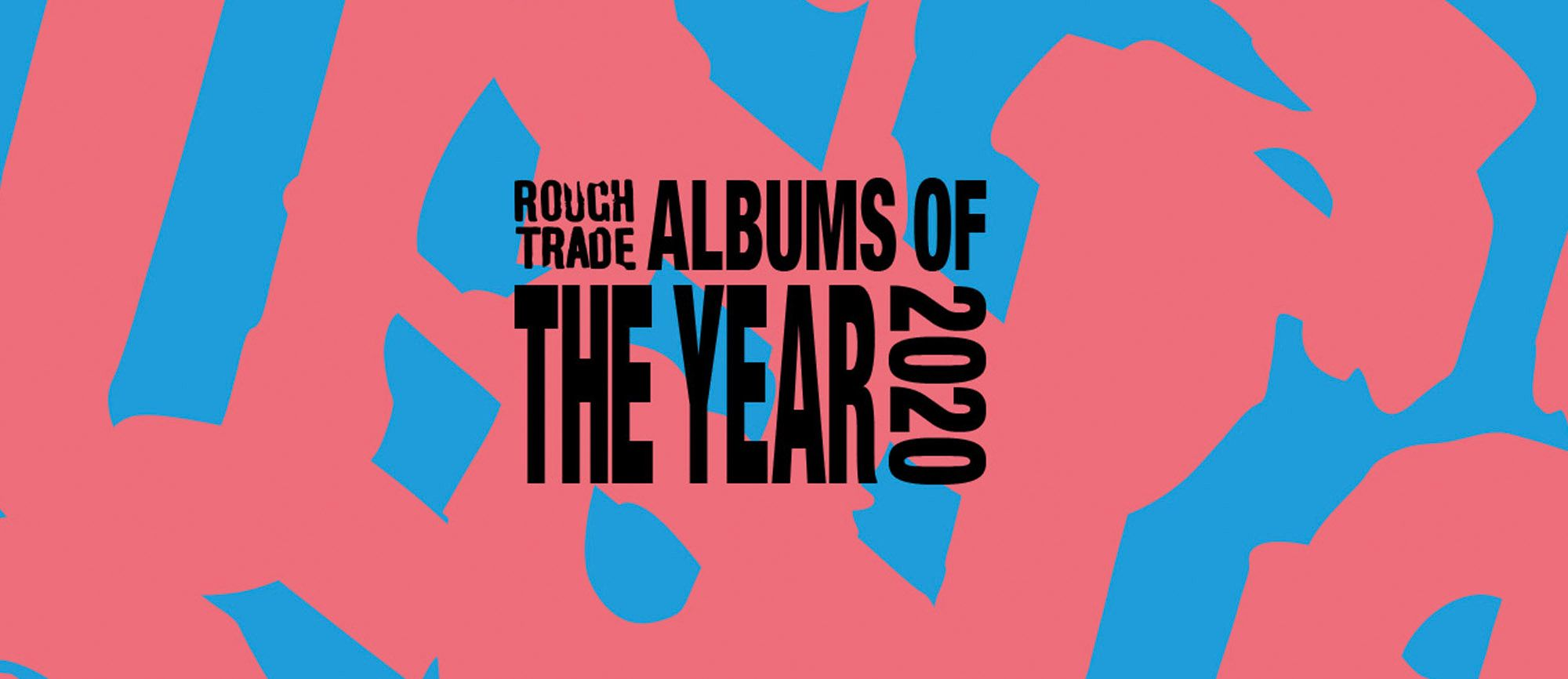Rough Trade Edit Podcast 20 with Albums of the Year 2020